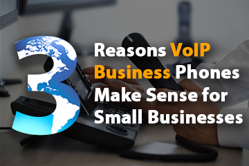 3 Reasons VoIP Business Phones Make Sense for Small Businesses