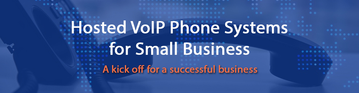 Hosted VoIP Phone Systems for Small Businesses