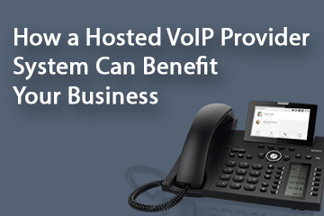 How a Hosted VoIP Provider System Can Benefit Your Business